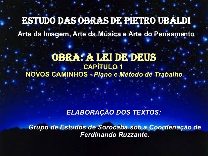 ESTUDO DAS OBRAS DE PIETRO UBALDI Arte da Imagem, Arte da Música e Arte do Pensamento OBRA: A LEI DE DEUS CAPÍTULO 1  NOVO...