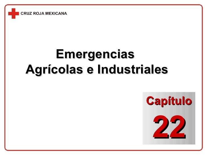 Emergencias  Agrícolas e Industriales Capítulo 22