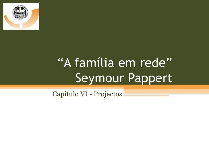 """A família em rede""     Seymour Pappert Capitulo VI - Projectos"