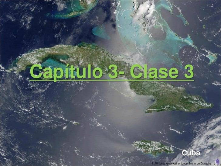 Capítulo 3- Clase 3                                      Cuba              © All rights reserved to Joyce Bruhn de Garavito