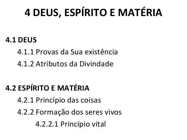 4 DEUS, ESPÍRITO E MATÉRIA  4.1 DEUS  4.1.1 Provas da Sua existência  4.1.2 Atributos da Divindade  4.2 ESPÍRITO E MATÉRIA...