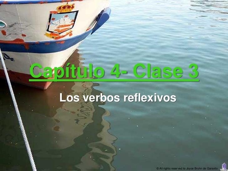 Capítulo 4- Clase 3   Los verbos reflexivos                    © All rights reserved to Joyce Bruhn de Garavito