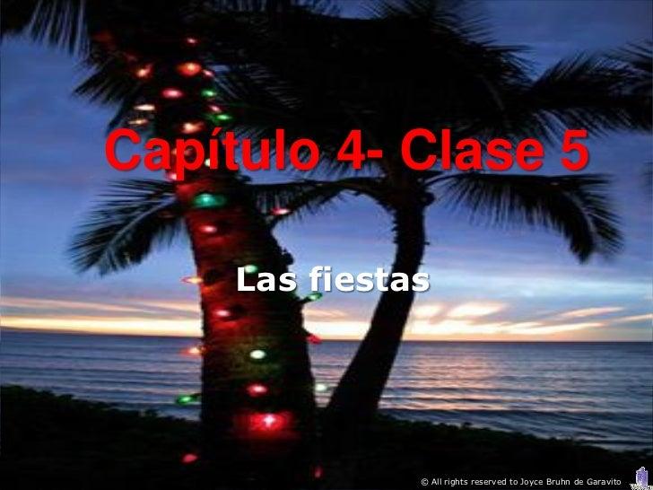 Capítulo 4- Clase 5     Las fiestas               © All rights reserved to Joyce Bruhn de Garavito