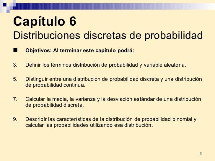 Capítulo 6 Distribuciones discretas de probabilidad <ul><li>Objetivos:  Al terminar este capítulo podrá: </li></ul><ul><li...