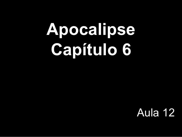 Apocalipse Capítulo 6 Aula 12