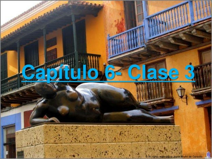 Capítulo 6- Clase 3             © All rights reserved to Joyce Bruhn de Garavito