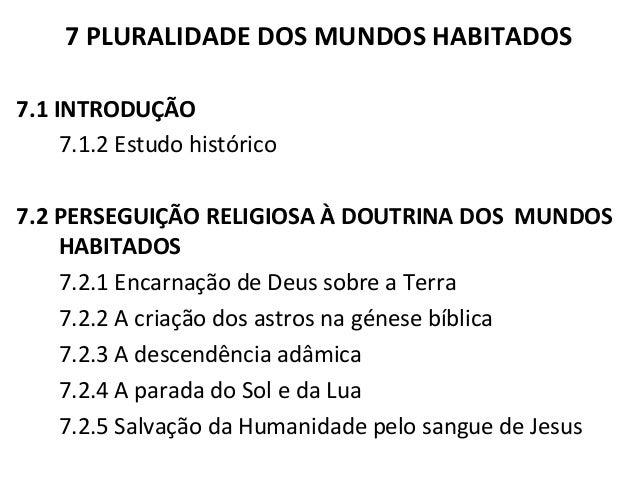 7 PLURALIDADE DOS MUNDOS HABITADOS  7.1 INTRODUÇÃO  7.1.2 Estudo histórico  7.2 PERSEGUIÇÃO RELIGIOSA À DOUTRINA DOS MUNDO...