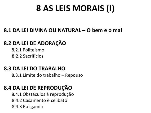 8 AS LEIS MORAIS (I)  8.1 DA LEI DIVINA OU NATURAL – O bem e o mal  8.2 DA LEI DE ADORAÇÃO  8.2.1 Politeísmo  8.2.2 Sacrif...