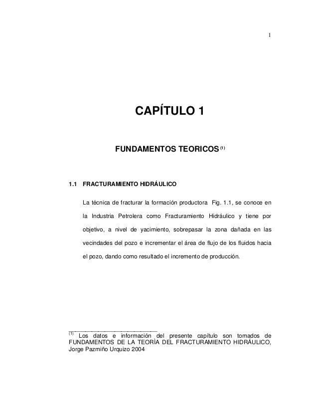 1 CAPÍTULO 1 FUNDAMENTOS TEORICOS(1) 1.1 FRACTURAMIENTO HIDRÁULICO La técnica de fracturar la formación productora Fig. 1....