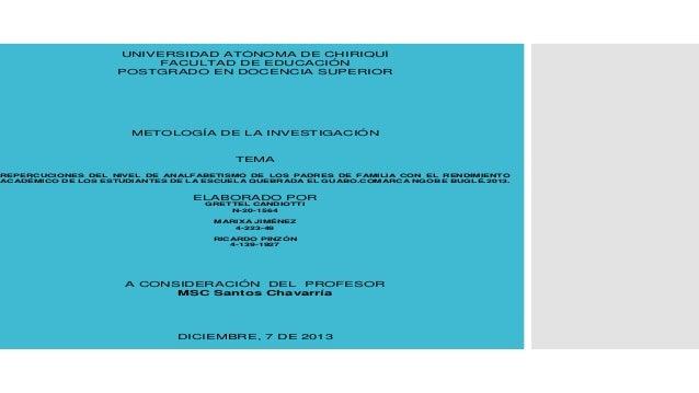 UNIVERSIDAD ATÓNOMA DE CHIRIQUÍ FACULTAD DE EDUCACIÓN POSTGRADO EN DOCENCIA SUPERIOR  METOLOGÍA DE LA INVESTIGACIÓN  TEMA ...