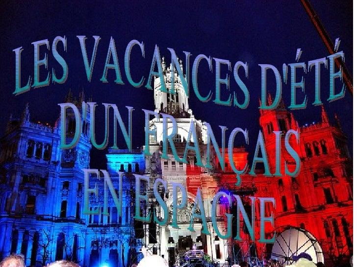 LES VACANCES D'ÉTÉ  D'UN FRANÇAIS  EN ESPAGNE