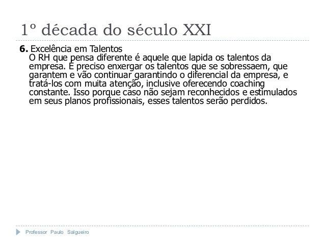 1º década do século XXI6. Excelência em Talentos  O RH que pensa diferente é aquele que lapida os talentos da  empresa. É ...