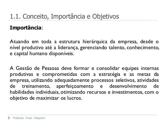 1.1. Conceito, Importância e ObjetivosImportância:Atuando em toda a estrutura hierárquica da empresa, desde onível produti...