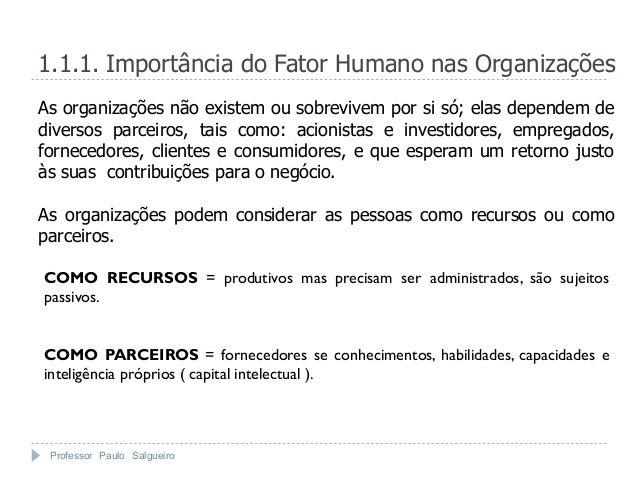 1.1.1. Importância do Fator Humano nas OrganizaçõesAs organizações não existem ou sobrevivem por si só; elas dependem dedi...