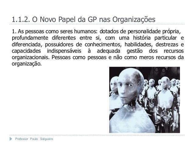 1.1.2. O Novo Papel da GP nas Organizações1. As pessoas como seres humanos: dotados de personalidade própria,profundamente...