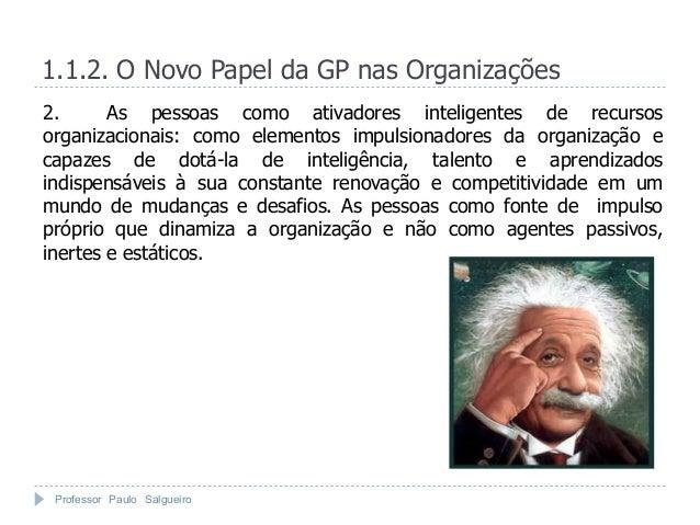 1.1.2. O Novo Papel da GP nas Organizações2.      As pessoas como ativadores inteligentes de recursosorganizacionais: como...