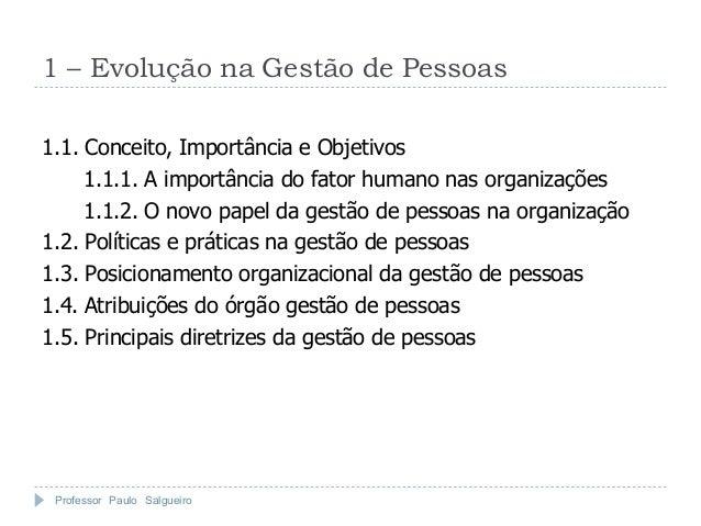 1 – Evolução na Gestão de Pessoas1.1. Conceito, Importância e Objetivos     1.1.1. A importância do fator humano nas organ...