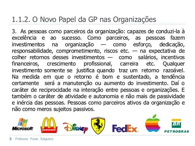1.1.2. O Novo Papel da GP nas Organizações3. As pessoas como parceiros da organização: capazes de conduzi-la àexcelência e...