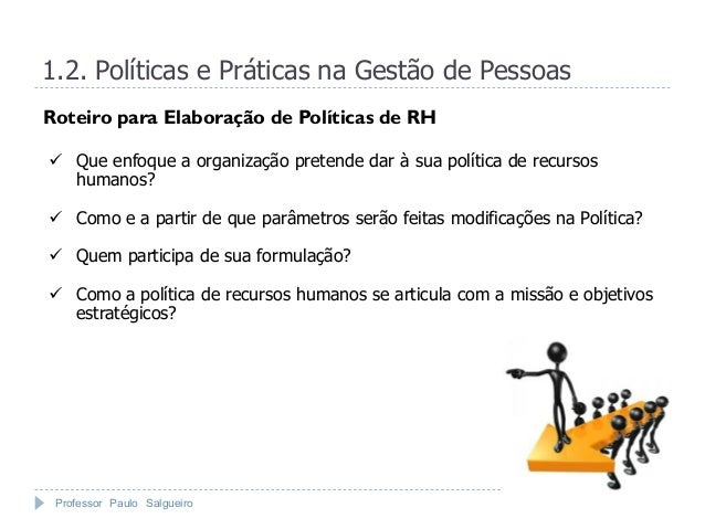 1.2. Políticas e Práticas na Gestão de PessoasRoteiro para Elaboração de Políticas de RH Que enfoque a organização preten...