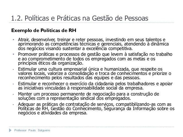 1.2. Políticas e Práticas na Gestão de PessoasExemplo de Políticas de RH• Atrair, desenvolver, treinar e reter pessoas, in...