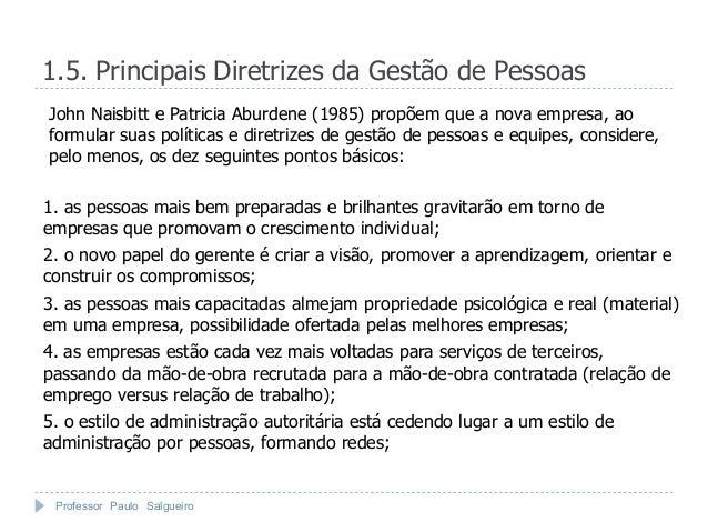 1.5. Principais Diretrizes da Gestão de PessoasJohn Naisbitt e Patricia Aburdene (1985) propõem que a nova empresa, aoform...