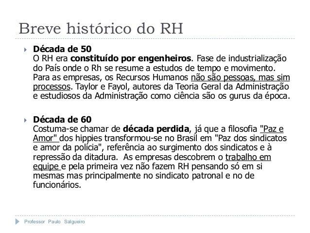 Breve histórico do RH   Década de 50    O RH era constituído por engenheiros. Fase de industrialização    do País onde o ...