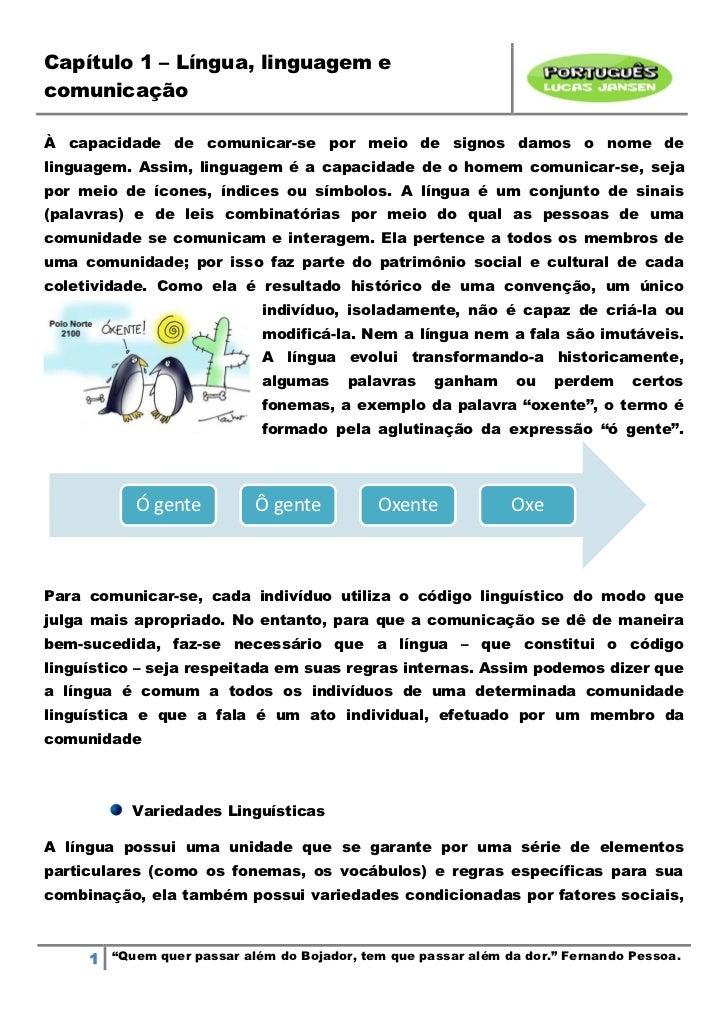 Capítulo 1 – Língua, linguagem ecomunicaçãoÀ capacidade de comunicar-se por meio de signos damos o nome delinguagem. Assim...