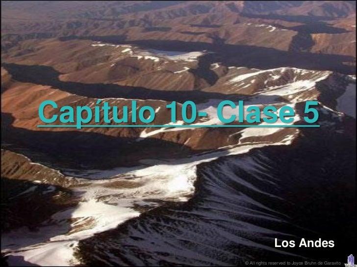 Capítulo 10- Clase 5                            Los Andes              © All rights reserved to Joyce Bruhn de Garavito