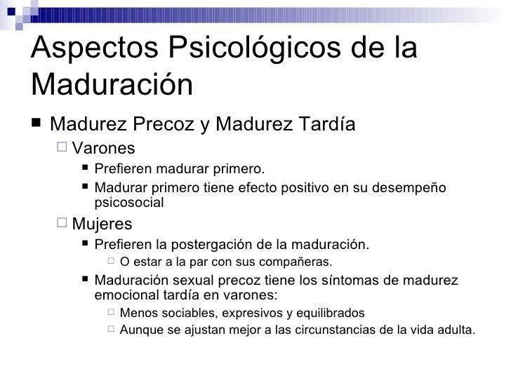 Aspectos Psicológicos de la Maduración <ul><li>Madurez Precoz y Madurez Tardía </li></ul><ul><ul><li>Varones </li></ul></u...