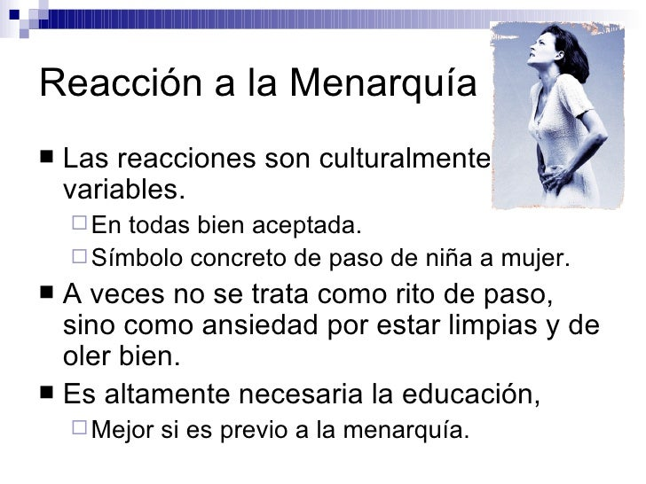 Reacción a la Menarquía <ul><li>Las reacciones son culturalmente variables. </li></ul><ul><ul><li>En todas bien aceptada. ...