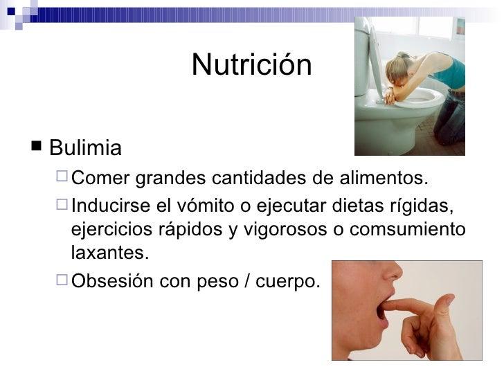 Nutrición <ul><li>Bulimia </li></ul><ul><ul><li>Comer grandes cantidades de alimentos. </li></ul></ul><ul><ul><li>Inducirs...