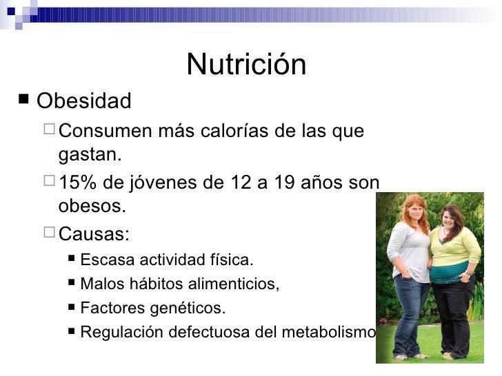 Nutrición   <ul><li>Obesidad  </li></ul><ul><ul><li>Consumen más calorías de las que gastan.  </li></ul></ul><ul><ul><li>1...