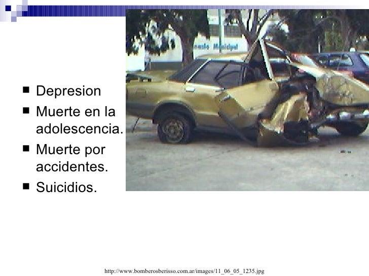 <ul><li>Depresion </li></ul><ul><li>Muerte en la adolescencia.  </li></ul><ul><li>Muerte por accidentes. </li></ul><ul><li...
