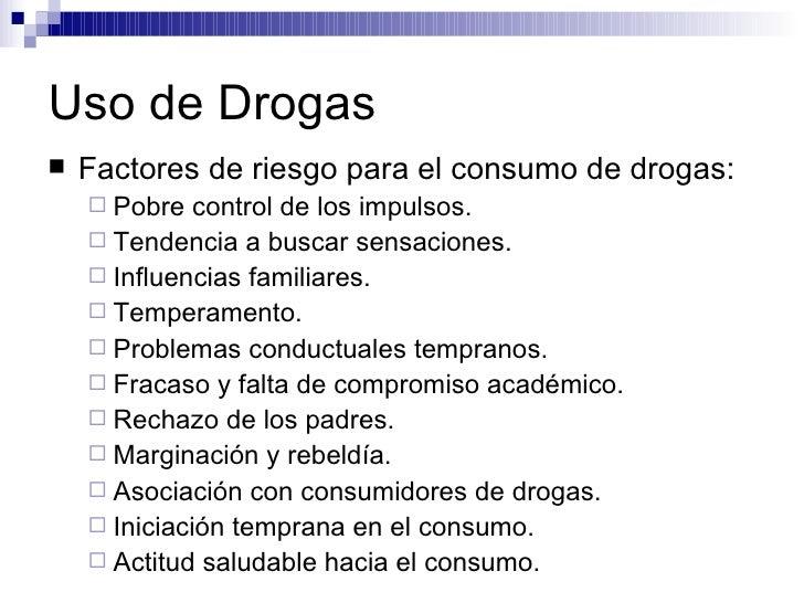 Uso de Drogas <ul><li>Factores de riesgo para el consumo de drogas:  </li></ul><ul><ul><li>Pobre control de los impulsos. ...
