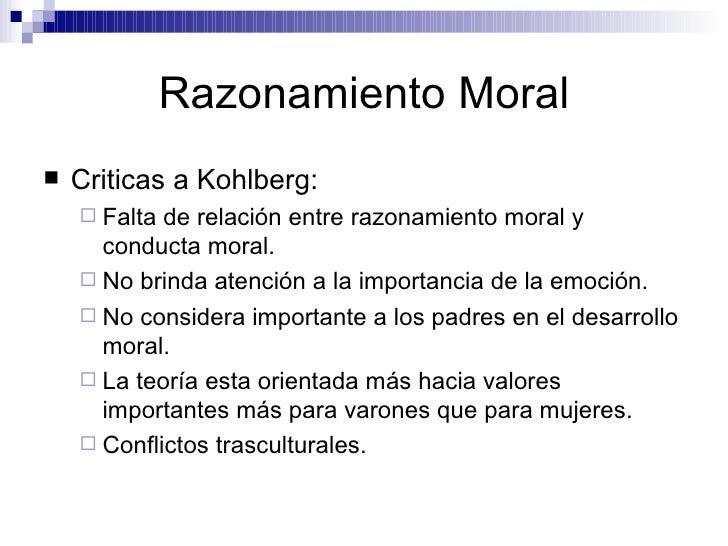 Razonamiento Moral <ul><li>Criticas a Kohlberg:  </li></ul><ul><ul><li>Falta de relación entre razonamiento moral y conduc...