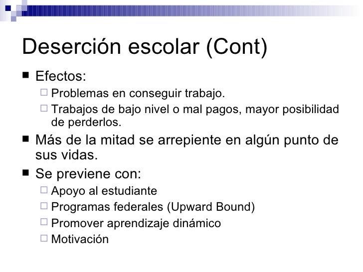 Deserción escolar (Cont) <ul><li>Efectos: </li></ul><ul><ul><li>Problemas en conseguir trabajo. </li></ul></ul><ul><ul><li...
