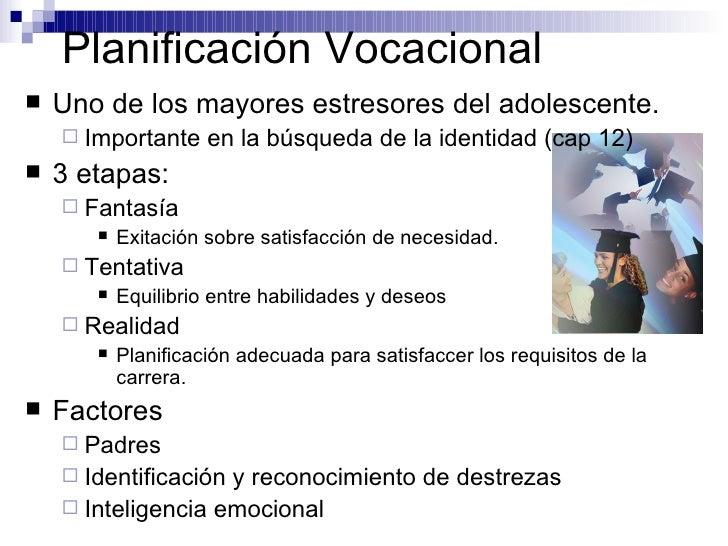 Planificación Vocacional <ul><li>Uno de los mayores estresores del adolescente. </li></ul><ul><ul><li>Importante en la bús...