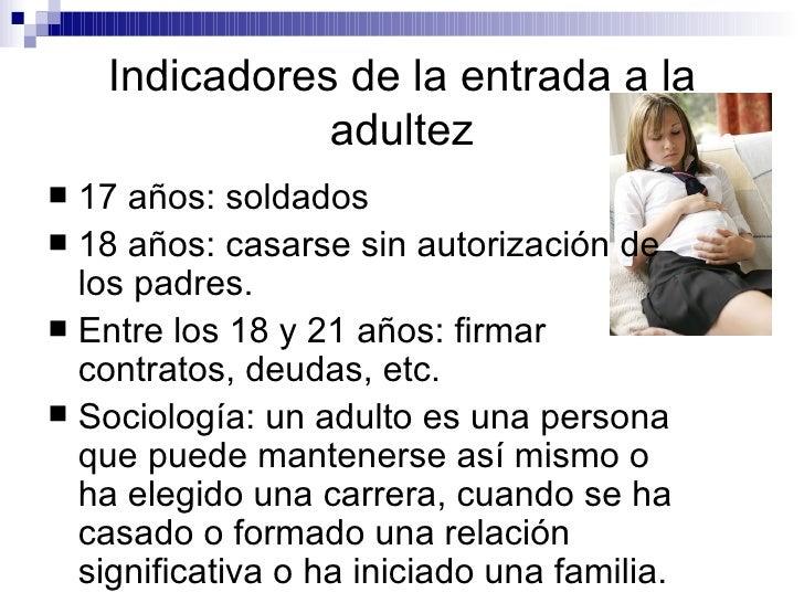 Indicadores de la entrada a la adultez <ul><li>17 años: soldados </li></ul><ul><li>18 años: casarse sin autorización de lo...