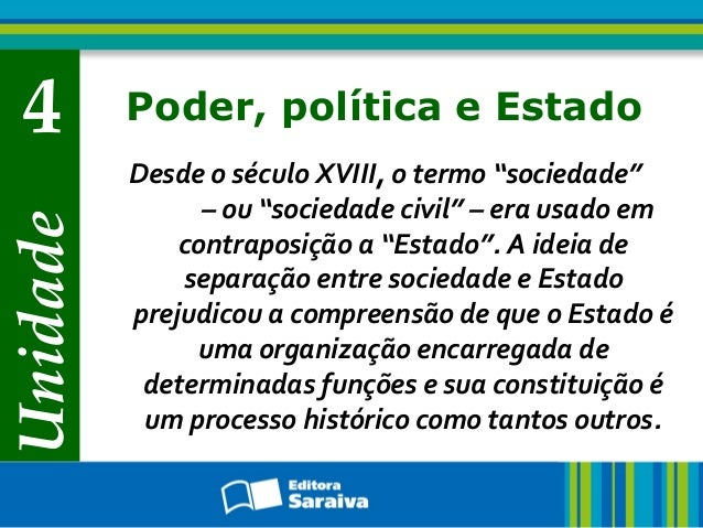 """Unidade 4 Poder, política e Estado Desde o século XVIII, o termo """"sociedade"""" – ou """"sociedade civil"""" – era usado em contrap..."""