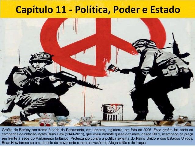 Capítulo 11 - Política, Poder e Estado Grafite de Banksy em frente à sede do Parlamento, em Londres, Inglaterra, em foto d...