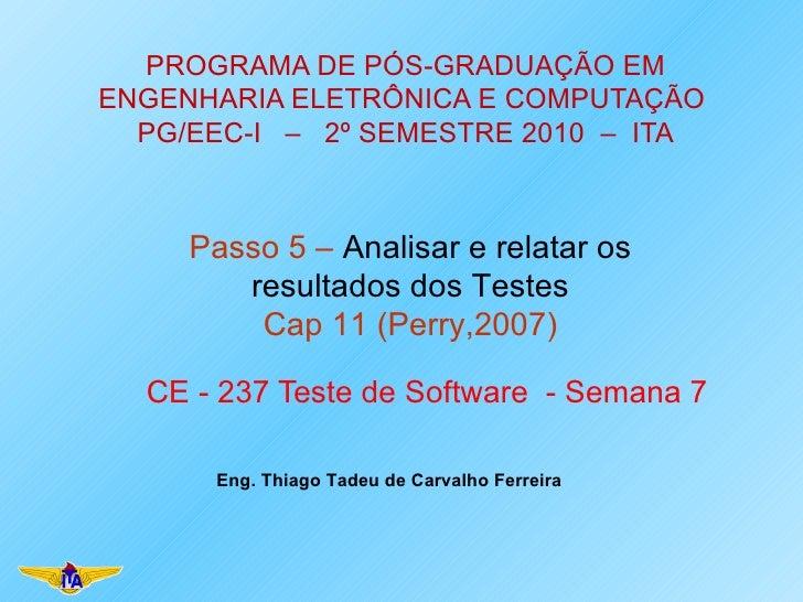 PROGRAMA DE PÓS-GRADUAÇÃO EM ENGENHARIA ELETRÔNICA E COMPUTAÇÃO  PG/EEC-I  –  2º SEMESTRE 2010  –  ITA CE - 237 Teste de S...