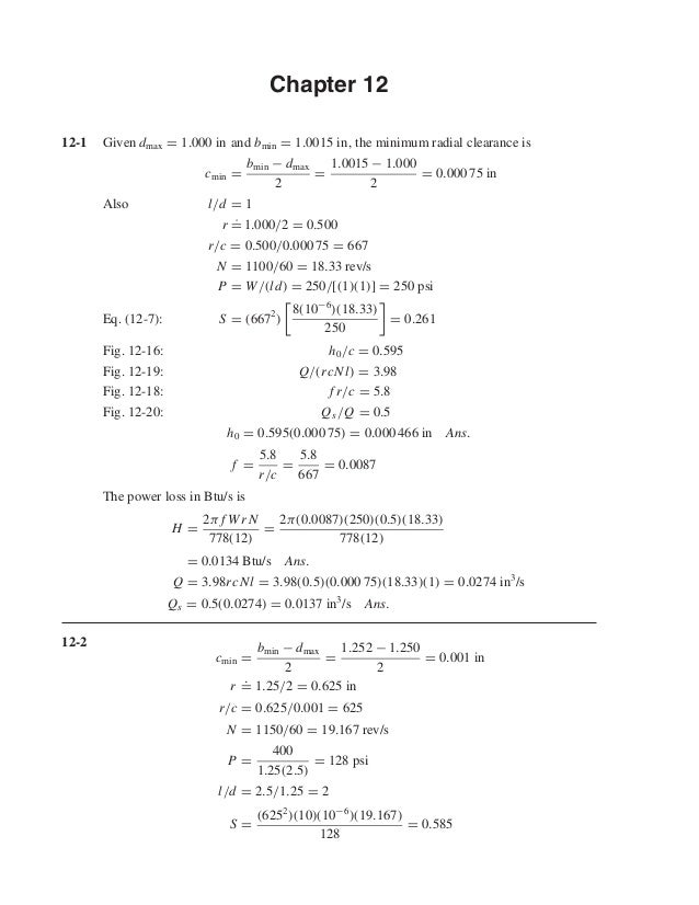 Chapter 12 12-1 Given dmax = 1.000 in and bmin = 1.0015 in, the minimum radial clearance is cmin = bmin − dmax 2 = 1.0015 ...