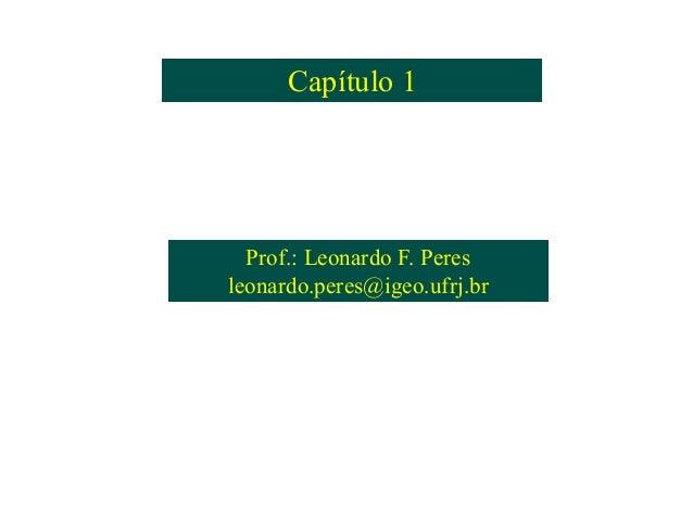 Capítulo 1Capítulo 1 Prof.: Leonardo F. Peres leonardo.peres@igeo.ufrj.br Prof.: Leonardo F. Peres leonardo.peres@igeo.ufr...