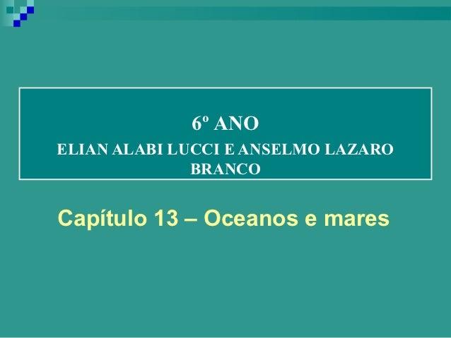 6º ANOELIAN ALABI LUCCI E ANSELMO LAZARO              BRANCOCapítulo 13 – Oceanos e mares
