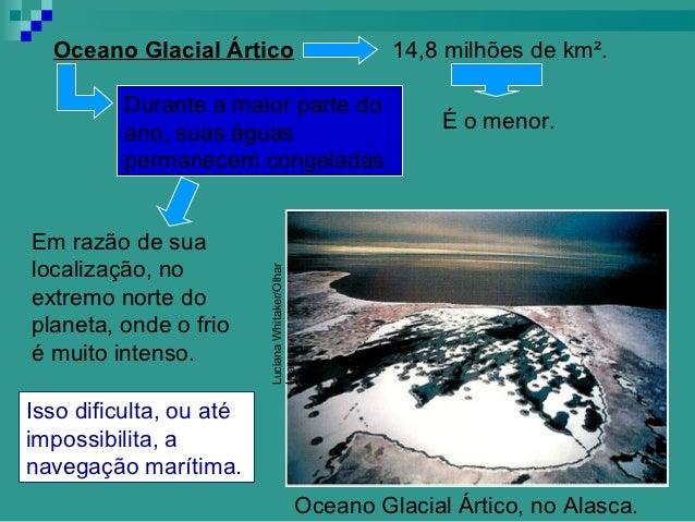 Oceano Glacial Ártico                              14,8 milhões de km².          Durante a maior parte do          ano, su...