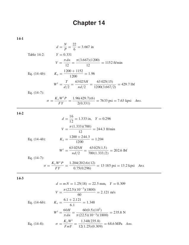 Chapter 14 14-1 d = N P = 22 6 = 3.667 in Table 14-2: Y = 0.331 V = πdn 12 = π(3.667)(1200) 12 = 1152 ft/min Eq. (14-4b): ...