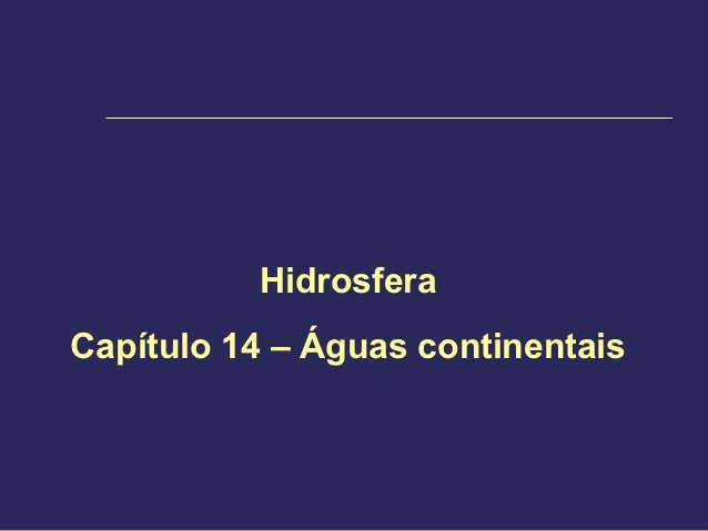 HidrosferaCapítulo 14 – Águas continentais