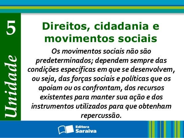 Unidade 5 Direitos, cidadania e movimentos sociais Os movimentos sociais não são predeterminados; dependem sempre das cond...