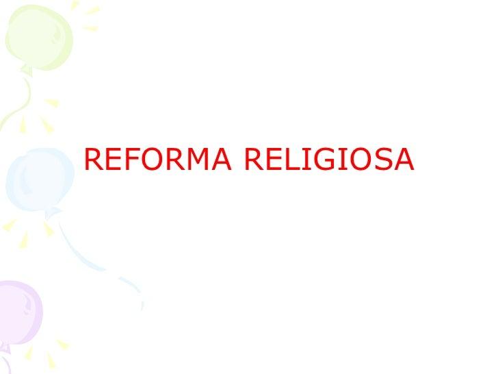 <ul><li>REFORMA RELIGIOSA </li></ul>