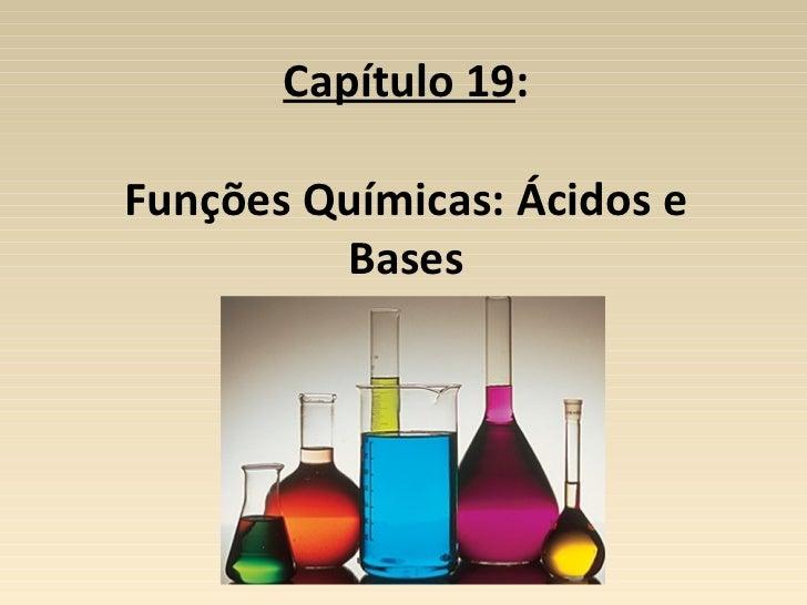 Capítulo 19:Funções Químicas: Ácidos e         Bases